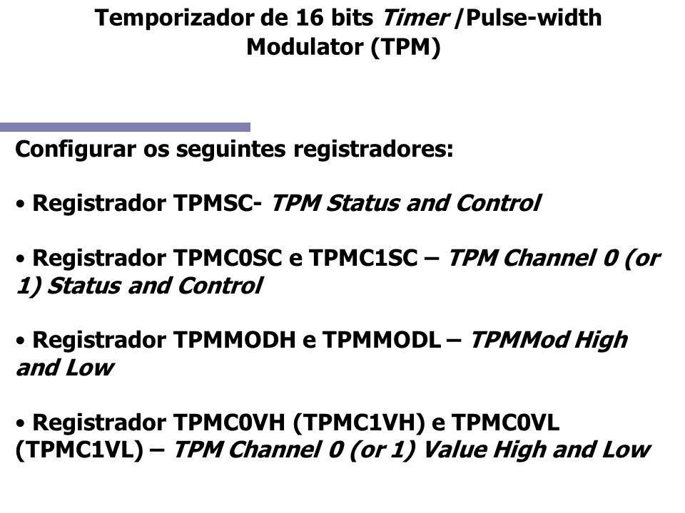 Configurar os seguintes registradores: Registrador TPMSC- TPM Status and Control Registrador TPMC0SC e TPMC1SC – TPM Channel 0 (or 1) Status and Contr