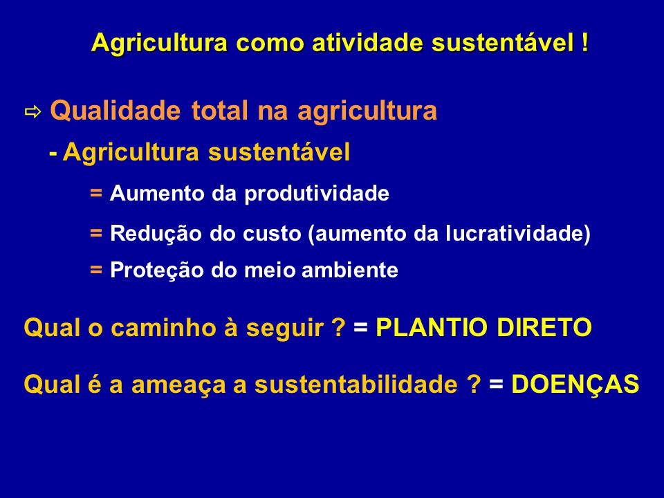 Agricultura como atividade sustentável ! Qualidade total na agricultura - Agricultura sustentável = Aumento da produtividade = Redução do custo (aumen