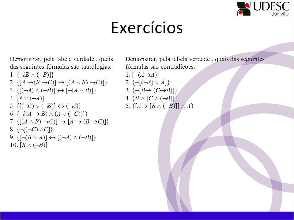 Exercícios Demonstrar, pela tabela verdade, quais das seguintes fórmulas são tautologias.