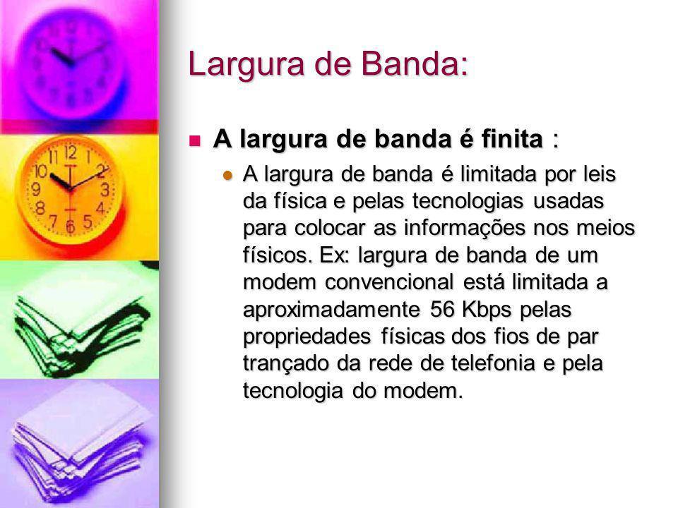 Largura de Banda : É provável que o resultado seja um tempo de transferência na melhor das hipóteses, pois a largura de banda disponível nem sempre está a um máximo teórico para o tipo de rede utilizada.