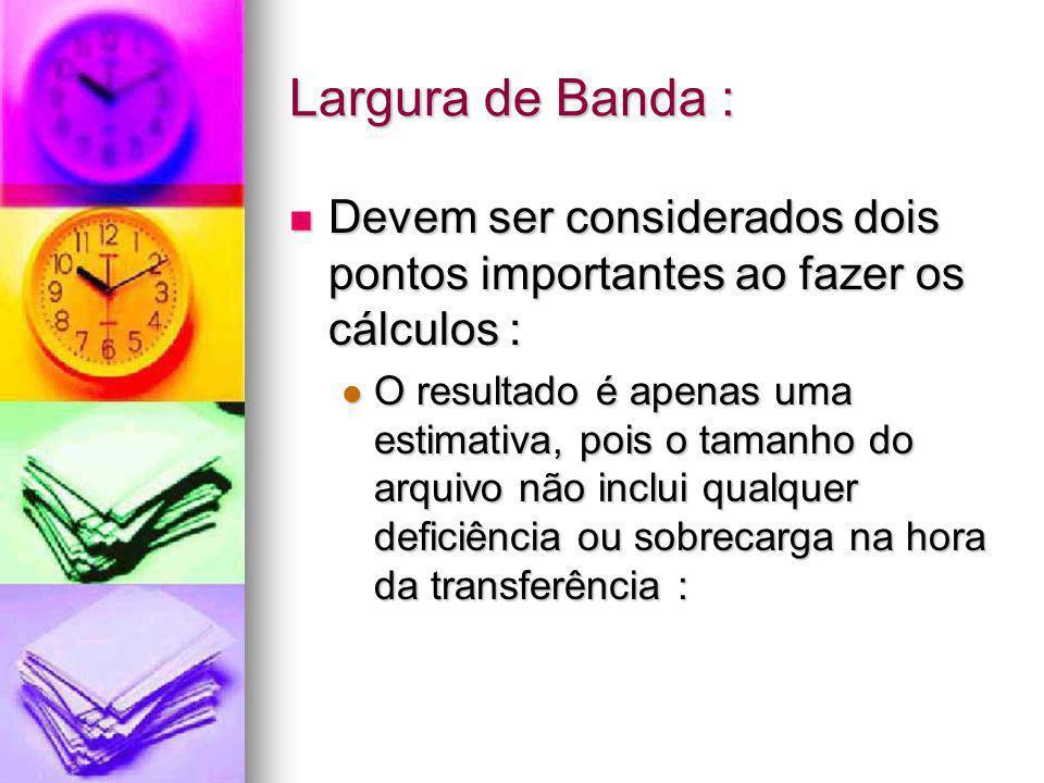 Largura de Banda : Devem ser considerados dois pontos importantes ao fazer os cálculos : Devem ser considerados dois pontos importantes ao fazer os cá