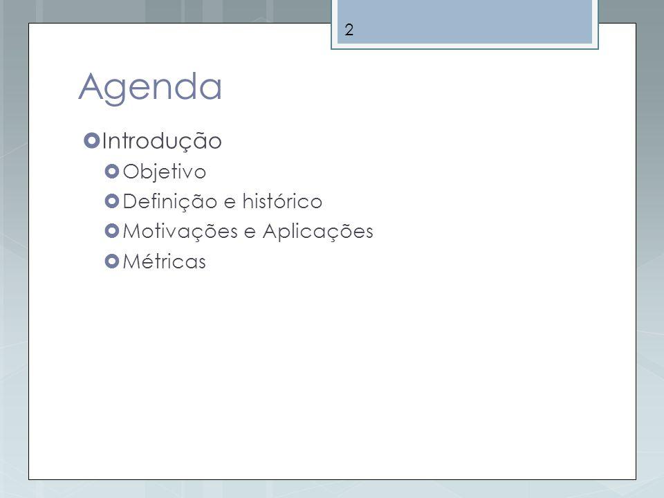 2 Agenda Introdução Objetivo Definição e histórico Motivações e Aplicações Métricas
