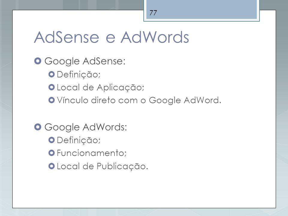 77 AdSense e AdWords Google AdSense: Definição; Local de Aplicação; Vínculo direto com o Google AdWord. Google AdWords: Definição; Funcionamento; Loca