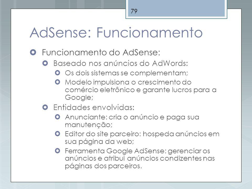 79 AdSense: Funcionamento Funcionamento do AdSense: Baseado nos anúncios do AdWords: Os dois sistemas se complementam; Modelo impulsiona o crescimento