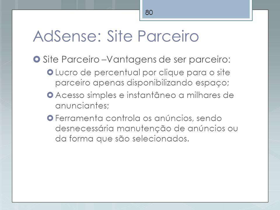 80 AdSense: Site Parceiro Site Parceiro –Vantagens de ser parceiro: Lucro de percentual por clique para o site parceiro apenas disponibilizando espaço