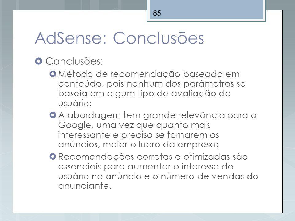 85 AdSense: Conclusões Conclusões: Método de recomendação baseado em conteúdo, pois nenhum dos parâmetros se baseia em algum tipo de avaliação de usuá