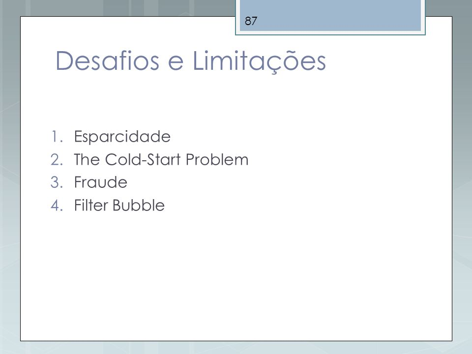 87 Desafios e Limitações 1.Esparcidade 2.The Cold-Start Problem 3.Fraude 4.Filter Bubble