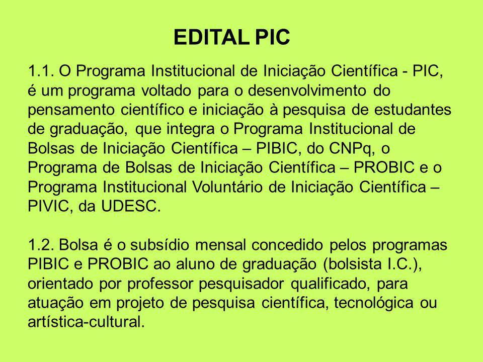 1.1. O Programa Institucional de Iniciação Científica - PIC, é um programa voltado para o desenvolvimento do pensamento científico e iniciação à pesqu
