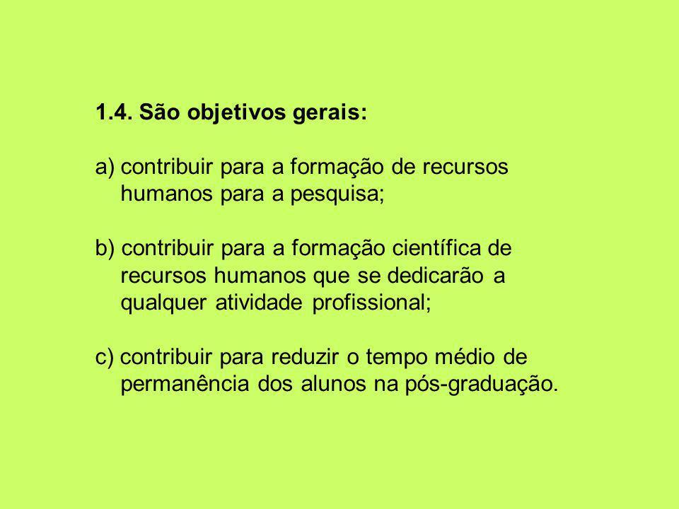 1.4. São objetivos gerais: a)contribuir para a formação de recursos humanos para a pesquisa; b) contribuir para a formação científica de recursos huma