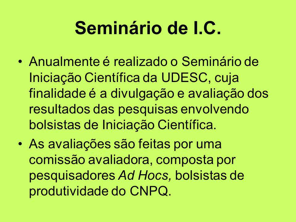 Seminário de I.C. Anualmente é realizado o Seminário de Iniciação Científica da UDESC, cuja finalidade é a divulgação e avaliação dos resultados das p