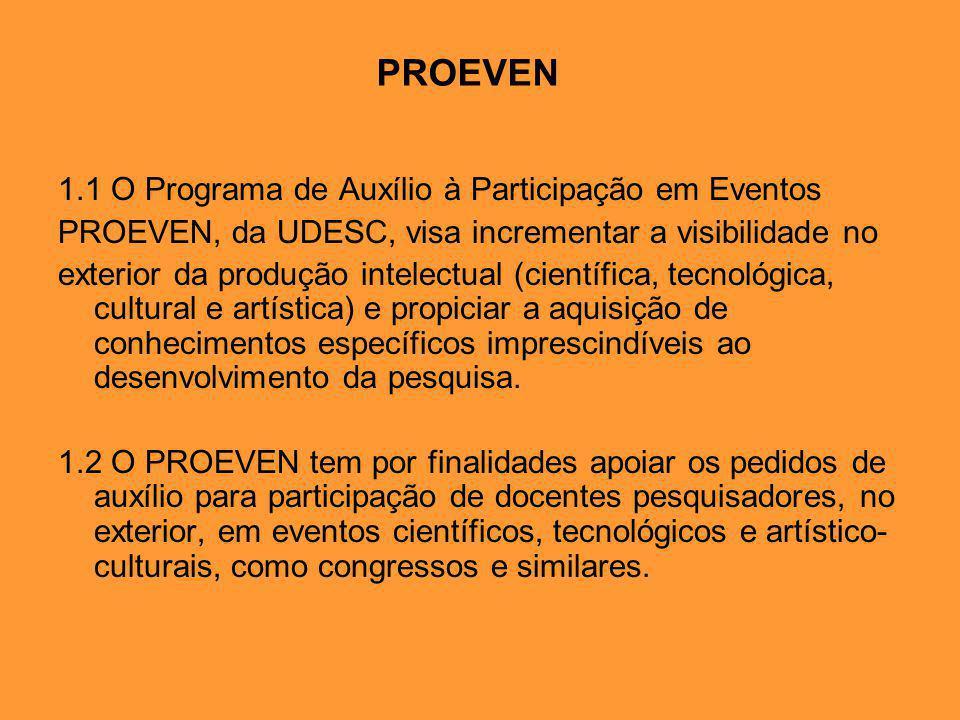 1.1 O Programa de Auxílio à Participação em Eventos PROEVEN, da UDESC, visa incrementar a visibilidade no exterior da produção intelectual (científica