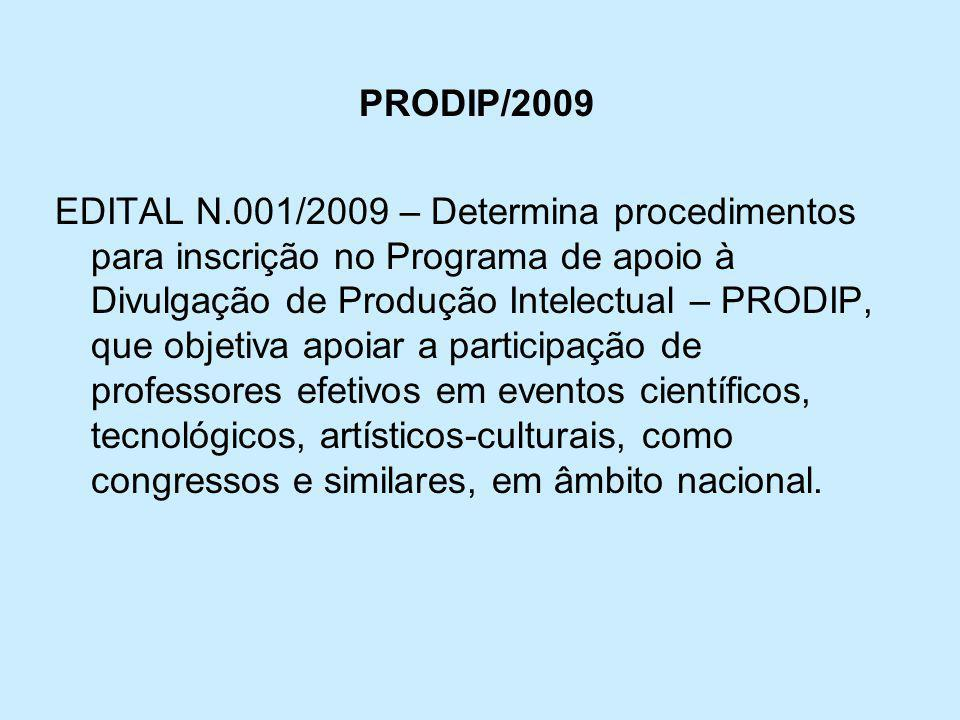 PRODIP/2009 EDITAL N.001/2009 – Determina procedimentos para inscrição no Programa de apoio à Divulgação de Produção Intelectual – PRODIP, que objetiva apoiar a participação de professores efetivos em eventos científicos, tecnológicos, artísticos-culturais, como congressos e similares, em âmbito nacional.
