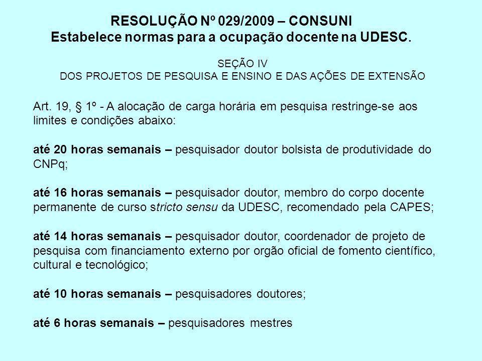 SEÇÃO IV DOS PROJETOS DE PESQUISA E ENSINO E DAS AÇÕES DE EXTENSÃO Art. 19, § 1º - A alocação de carga horária em pesquisa restringe-se aos limites e