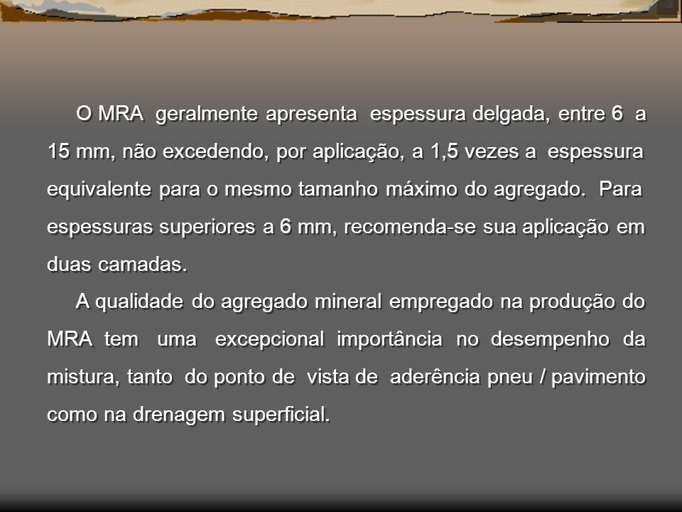 O MRA geralmente apresenta espessura delgada, entre 6 a 15 mm, não excedendo, por aplicação, a 1,5 vezes a espessura equivalente para o mesmo tamanho