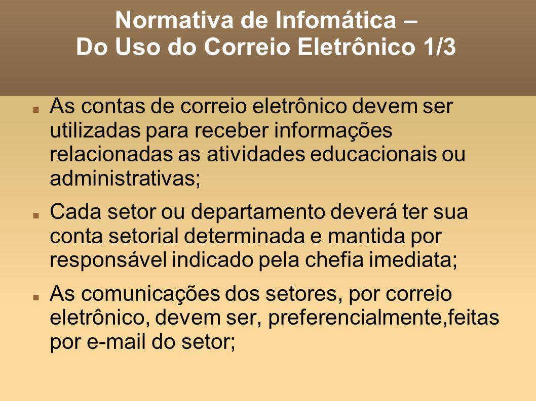 Normativa de Infomática – Do Uso do Correio Eletrônico 1/3 As contas de correio eletrônico devem ser utilizadas para receber informações relacionadas