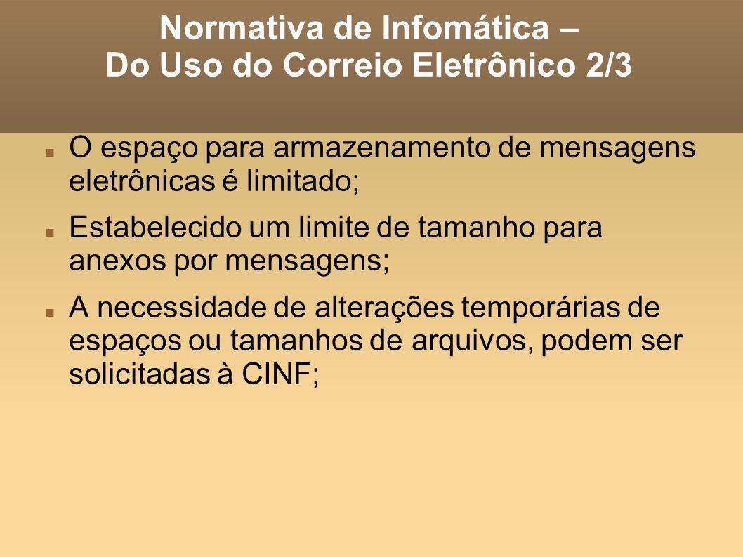 Normativa de Infomática – Do Uso do Correio Eletrônico 2/3 O espaço para armazenamento de mensagens eletrônicas é limitado; Estabelecido um limite de