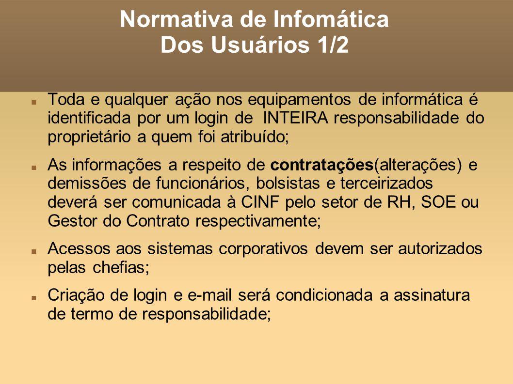 Normativa de Infomática Dos Usuários 1/2 Toda e qualquer ação nos equipamentos de informática é identificada por um login de INTEIRA responsabilidade
