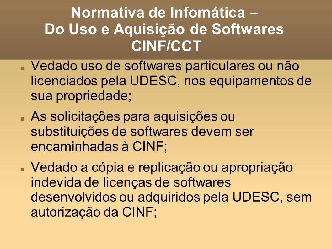 Normativa de Infomática – Do Uso e Aquisição de Softwares CINF/CCT Vedado uso de softwares particulares ou não licenciados pela UDESC, nos equipamento