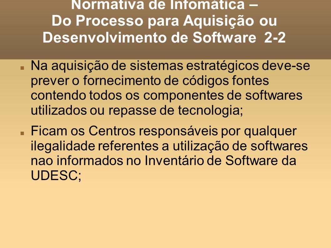 Normativa de Infomática – Do Processo para Aquisição ou Desenvolvimento de Software 2-2 Na aquisição de sistemas estratégicos deve-se prever o forneci