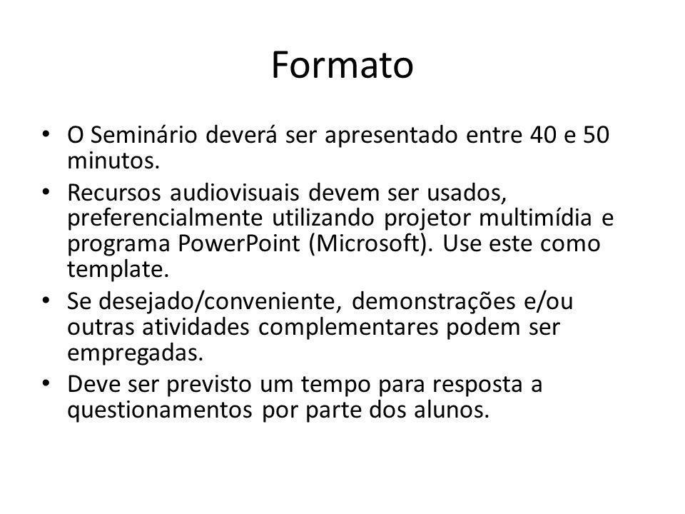 Formato O Seminário deverá ser apresentado entre 40 e 50 minutos. Recursos audiovisuais devem ser usados, preferencialmente utilizando projetor multim