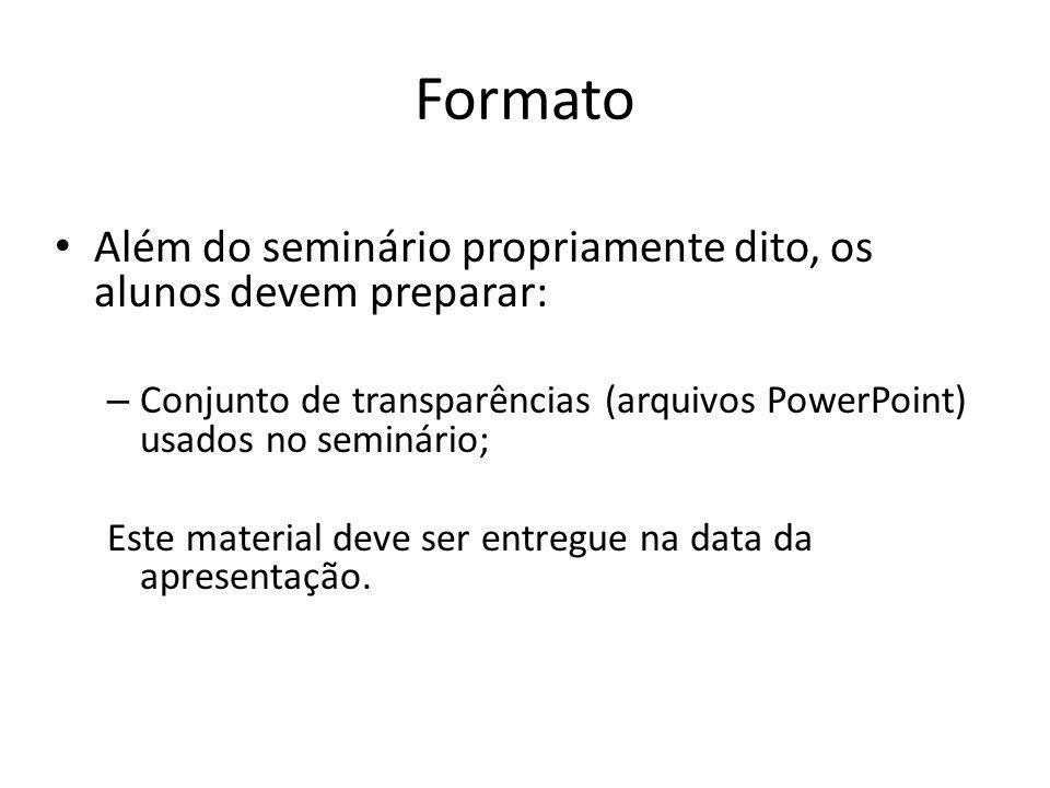Formato Além do seminário propriamente dito, os alunos devem preparar: – Conjunto de transparências (arquivos PowerPoint) usados no seminário; Este ma