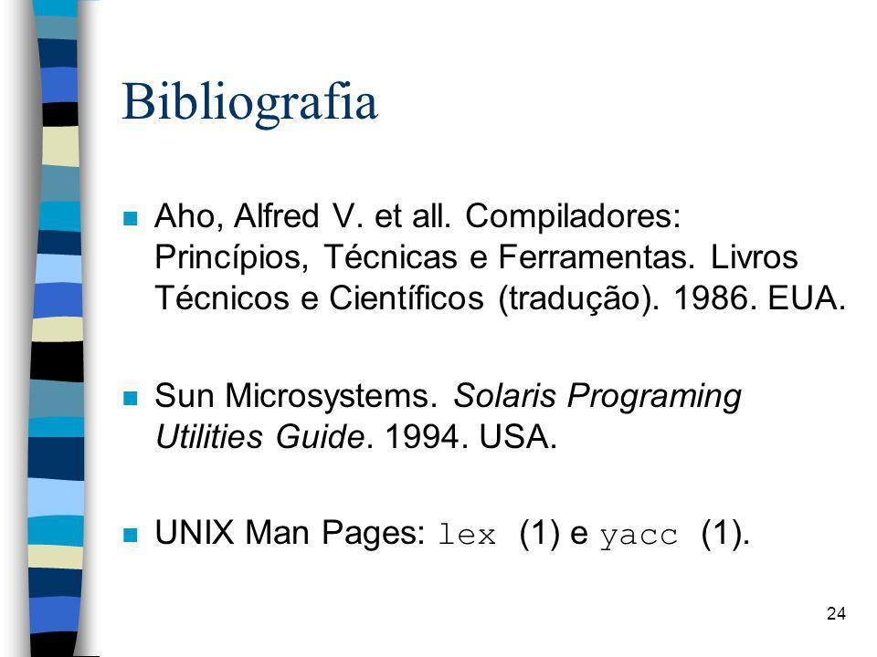 24 Bibliografia n Aho, Alfred V.et all. Compiladores: Princípios, Técnicas e Ferramentas.