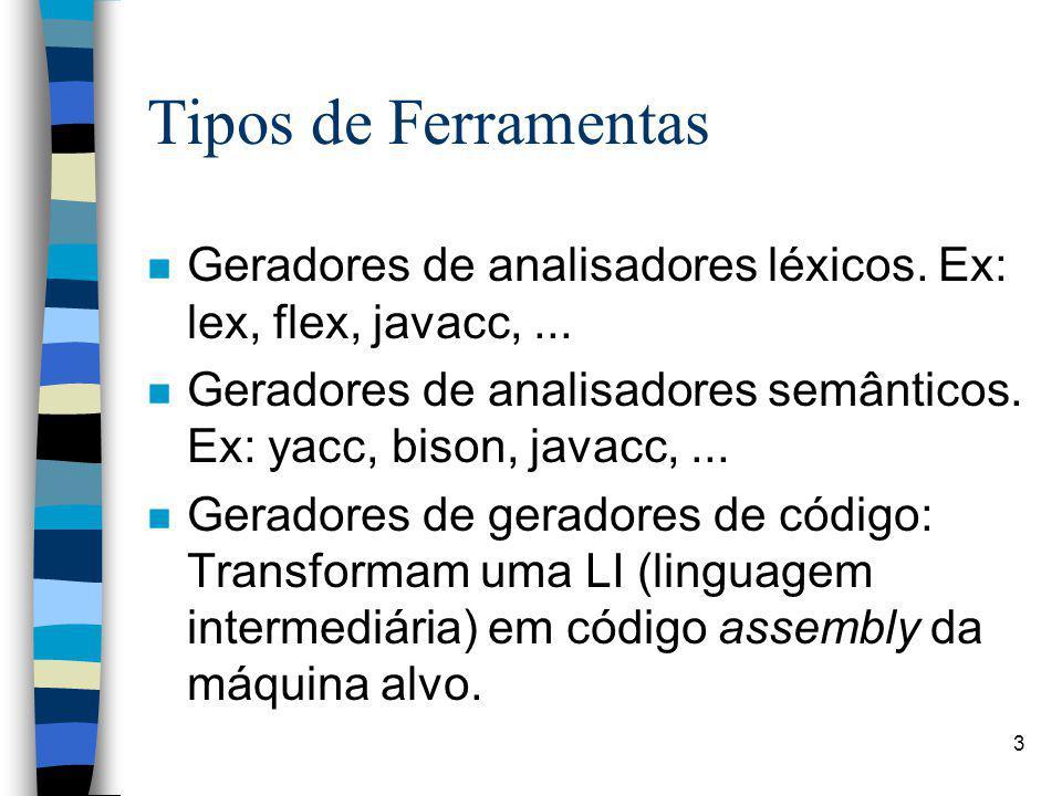 3 Tipos de Ferramentas n Geradores de analisadores léxicos.