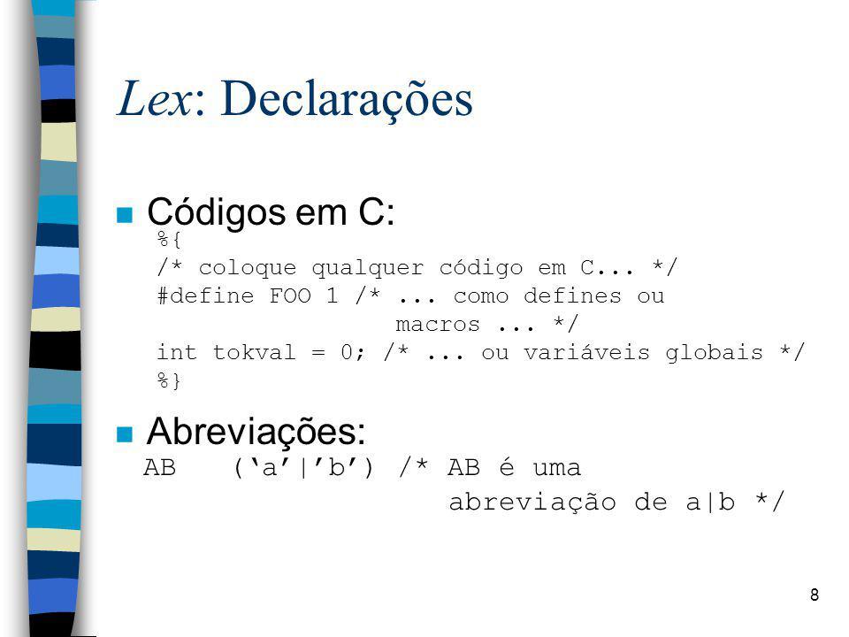 9 Lex: Regras n Formato básico: n Expressões Regulares: –Definições regulares; –Exemplos: [abcD]+(a|b|c|D) (a|b|c|D)*.