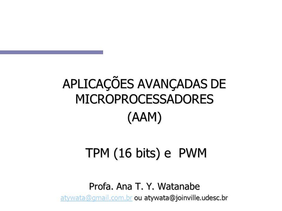 APLICAÇÕES AVANÇADAS DE MICROPROCESSADORES (AAM) TPM (16 bits) e PWM TPM (16 bits) e PWM Profa. Ana T. Y. Watanabe ou atywata@joinville.udesc.br atywa