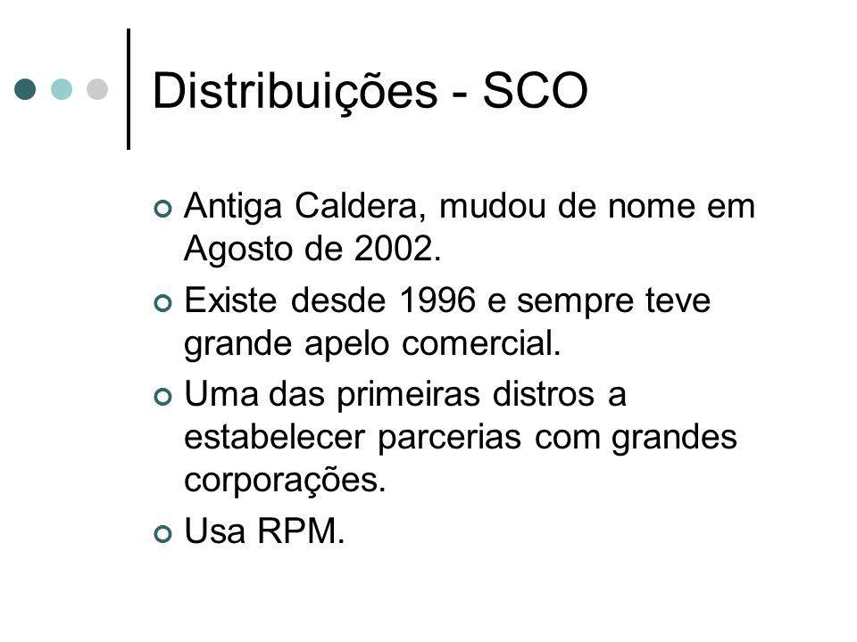 Distribuições - SCO Antiga Caldera, mudou de nome em Agosto de 2002. Existe desde 1996 e sempre teve grande apelo comercial. Uma das primeiras distros