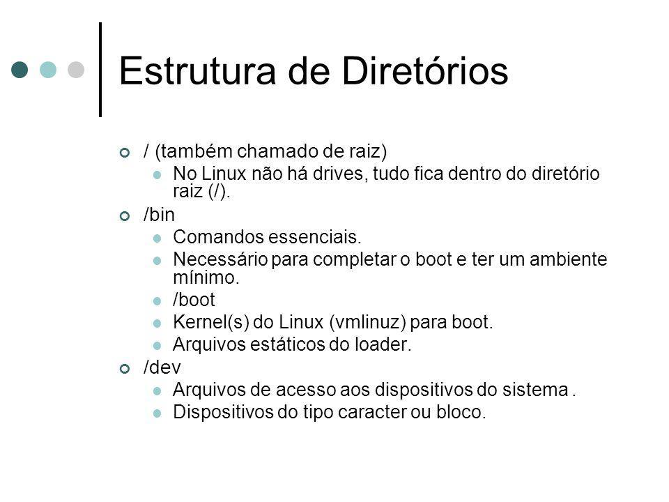 / (também chamado de raiz) No Linux não há drives, tudo fica dentro do diretório raiz (/). /bin Comandos essenciais. Necessário para completar o boot