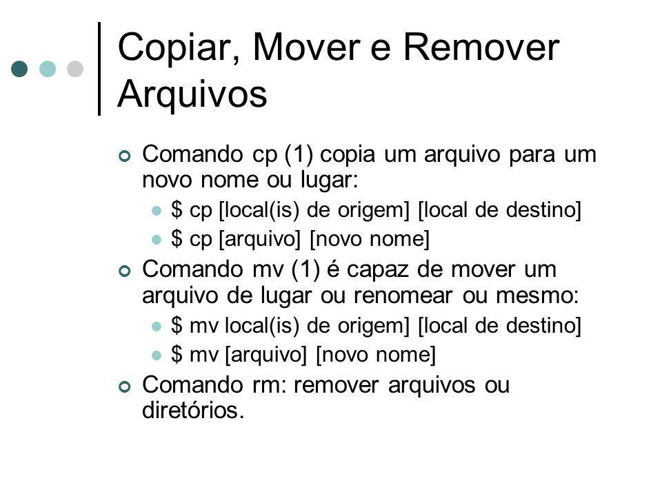 Copiar, Mover e Remover Arquivos Comando cp (1) copia um arquivo para um novo nome ou lugar: $ cp [local(is) de origem] [local de destino] $ cp [arqui