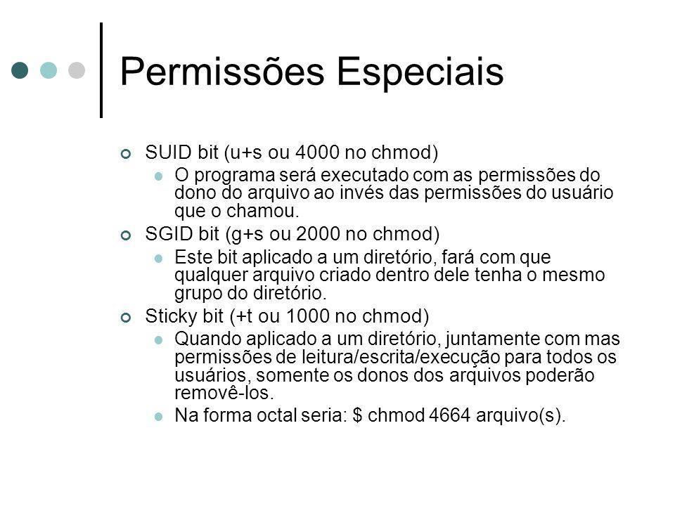 Permissões Especiais SUID bit (u+s ou 4000 no chmod) O programa será executado com as permissões do dono do arquivo ao invés das permissões do usuário