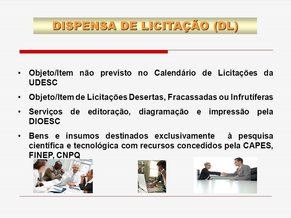 DISPENSA DE LICITAÇÃO (DL) Objeto/Item não previsto no Calendário de Licitações da UDESC Objeto/Item de Licitações Desertas, Fracassadas ou Infrutífer