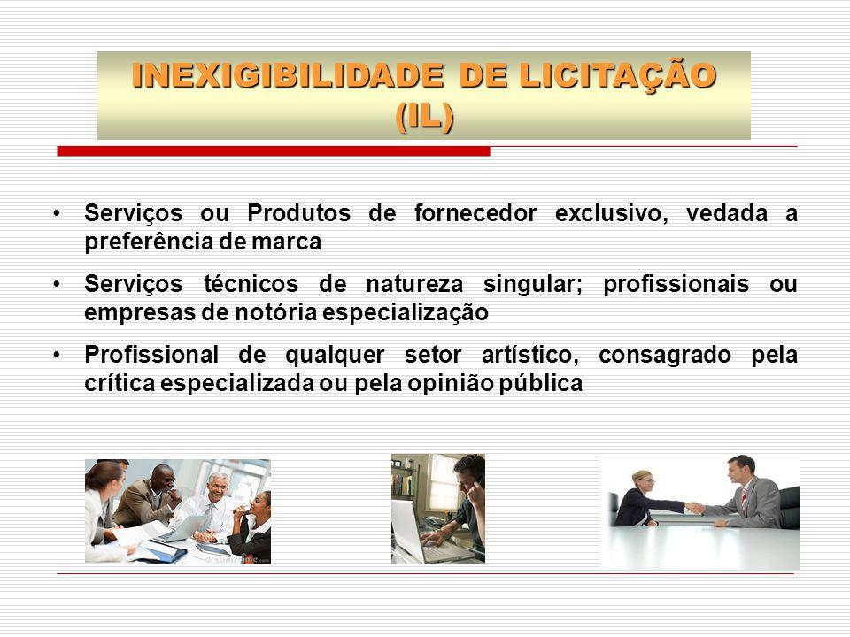 INEXIGIBILIDADE DE LICITAÇÃO (IL) Serviços ou Produtos de fornecedor exclusivo, vedada a preferência de marca Serviços técnicos de natureza singular;