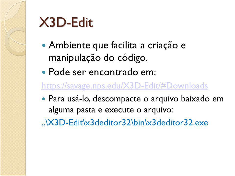 X3D-Edit Ambiente que facilita a criação e manipulação do código.