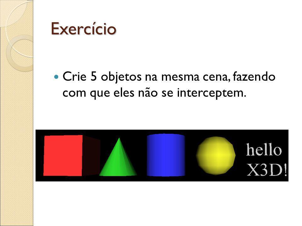 Exercício Crie 5 objetos na mesma cena, fazendo com que eles não se interceptem.