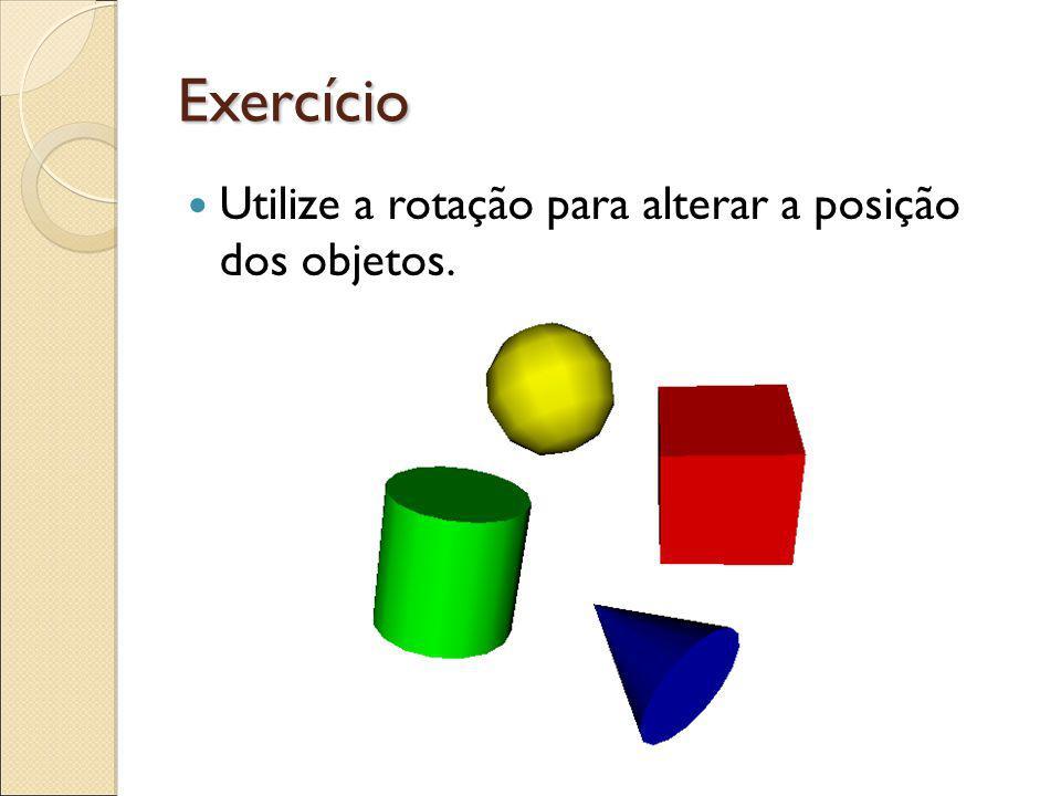Exercício Utilize a rotação para alterar a posição dos objetos.