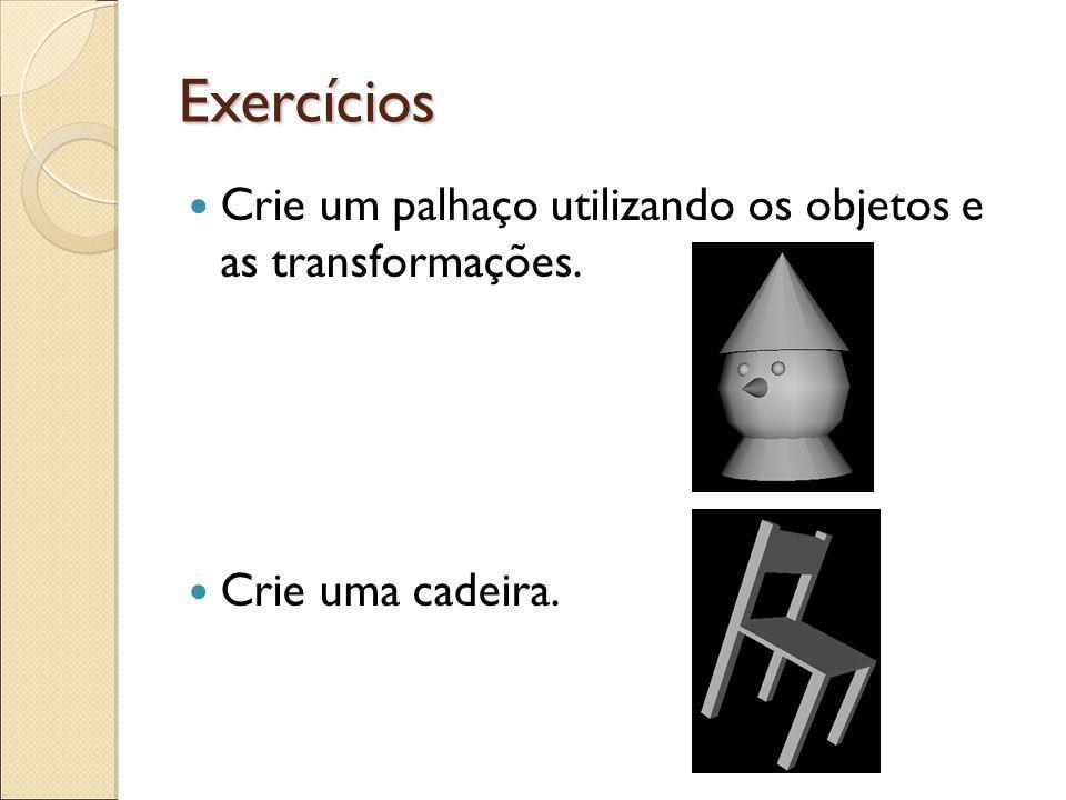 Exercícios Crie um palhaço utilizando os objetos e as transformações. Crie uma cadeira.
