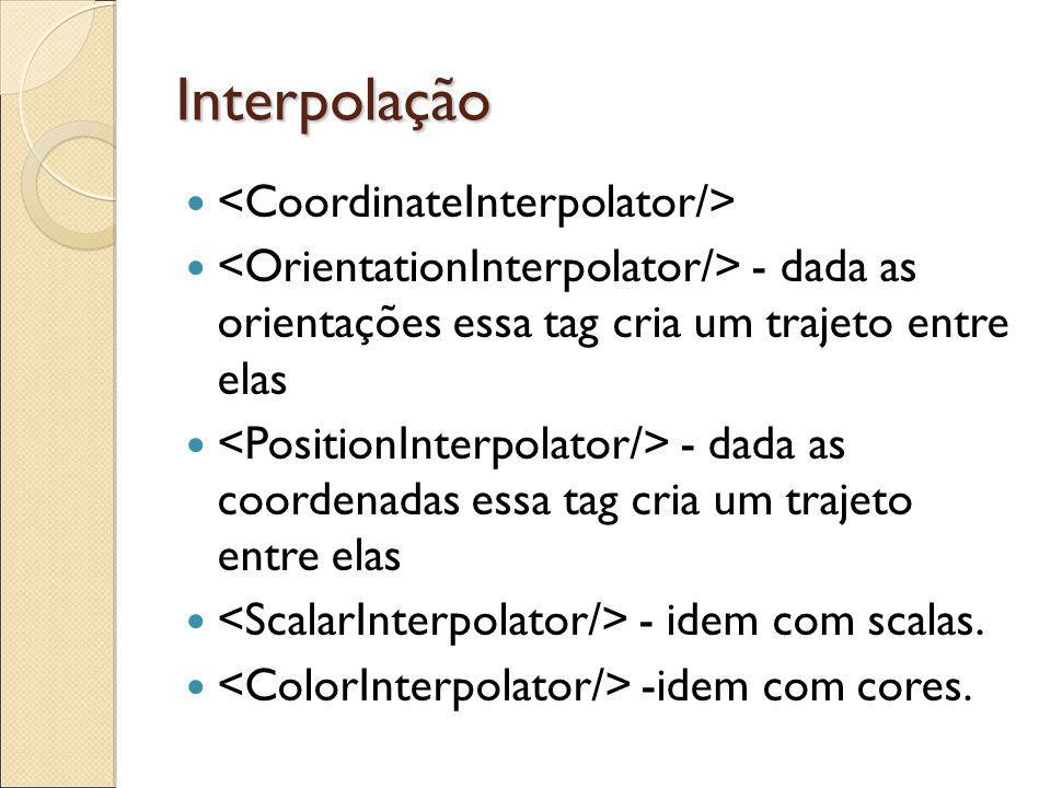 Interpolação - dada as orientações essa tag cria um trajeto entre elas - dada as coordenadas essa tag cria um trajeto entre elas - idem com scalas.