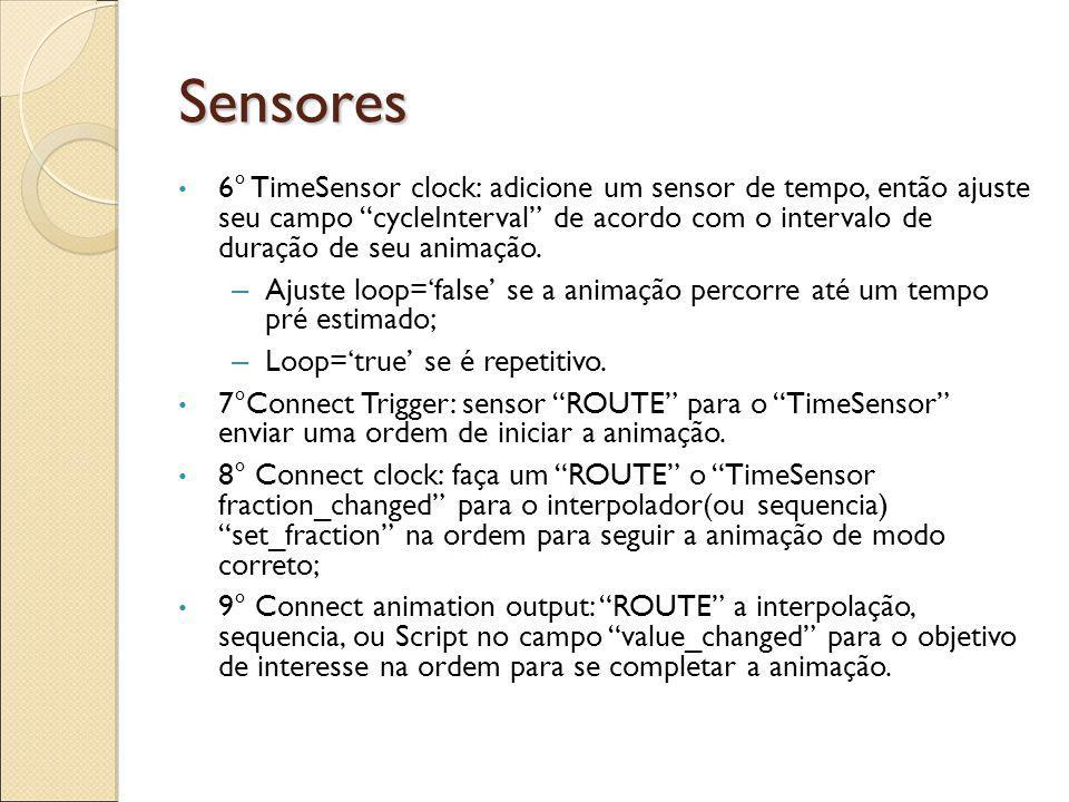 Sensores 6° TimeSensor clock: adicione um sensor de tempo, então ajuste seu campo cycleInterval de acordo com o intervalo de duração de seu animação.