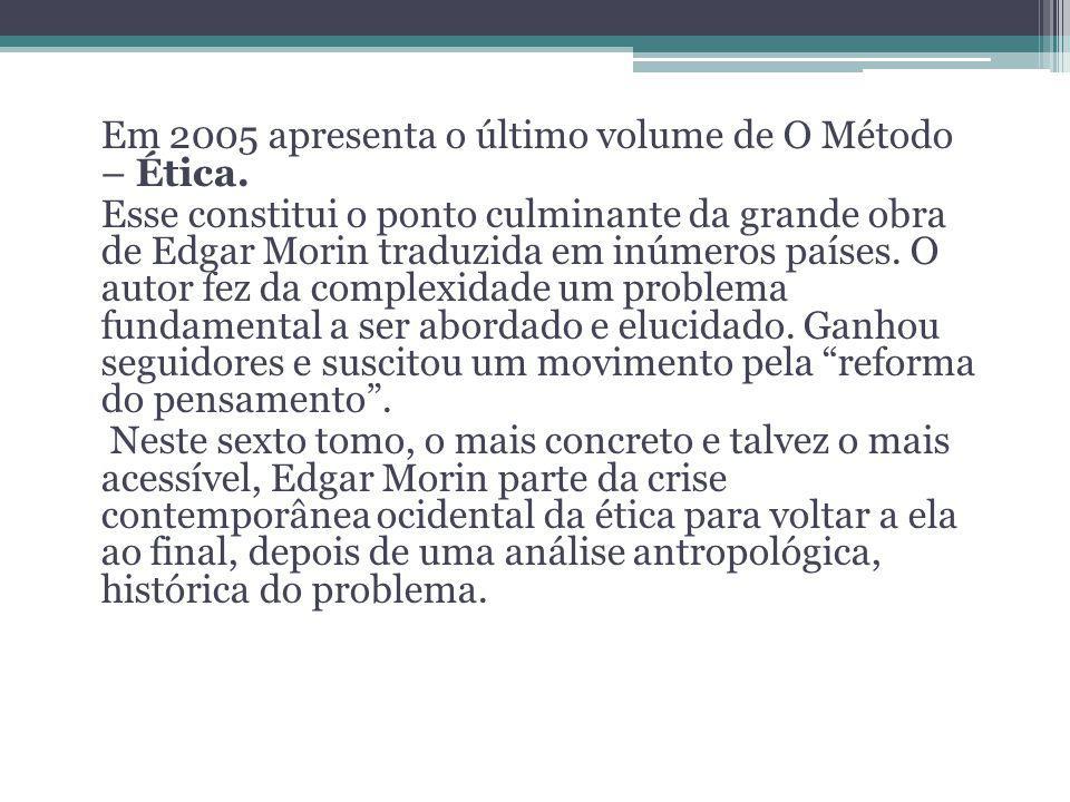 Em 2005 apresenta o último volume de O Método – Ética.