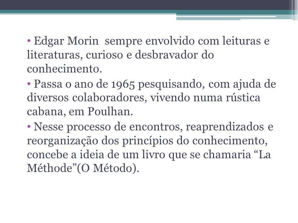 Edgar Morin sempre envolvido com leituras e literaturas, curioso e desbravador do conhecimento.