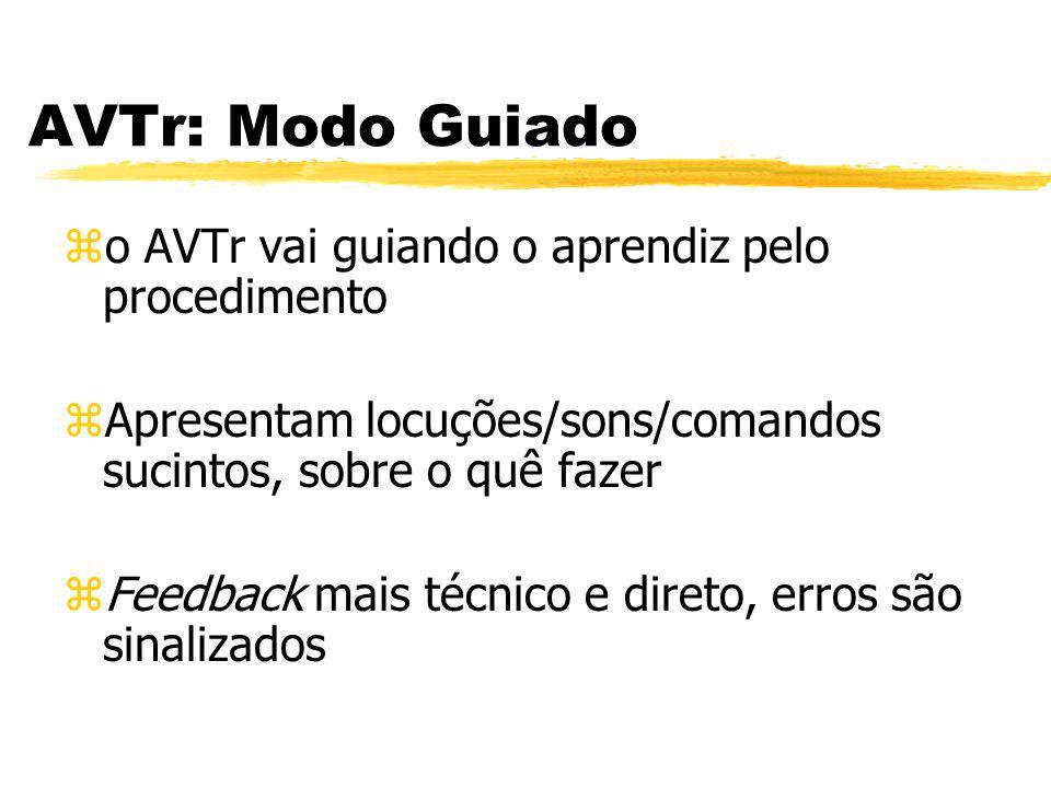 AVTr: Modo Guiado zo AVTr vai guiando o aprendiz pelo procedimento zApresentam locuções/sons/comandos sucintos, sobre o quê fazer zFeedback mais técni