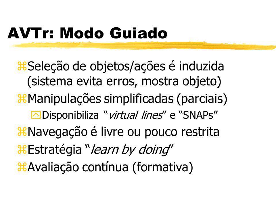 AVTr: Modo Guiado zSeleção de objetos/ações é induzida (sistema evita erros, mostra objeto) zManipulações simplificadas (parciais) yDisponibiliza virt