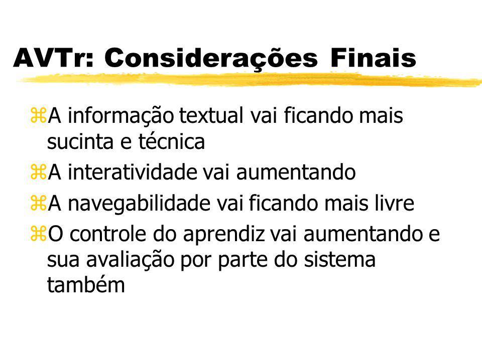 AVTr: Considerações Finais zA informação textual vai ficando mais sucinta e técnica zA interatividade vai aumentando zA navegabilidade vai ficando mai