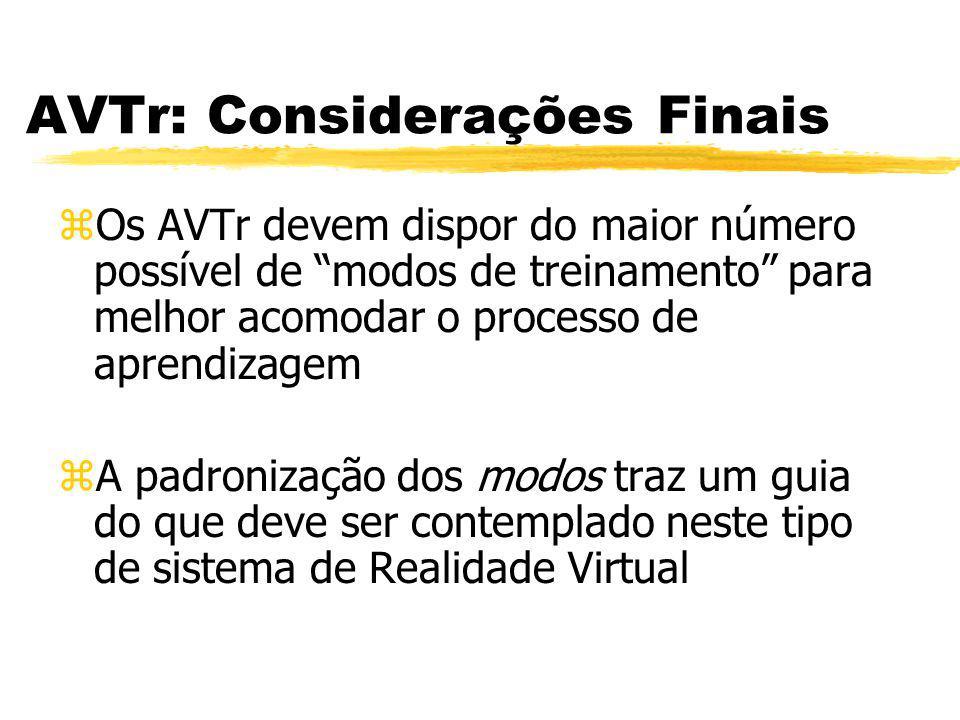 AVTr: Considerações Finais zOs AVTr devem dispor do maior número possível de modos de treinamento para melhor acomodar o processo de aprendizagem zA p