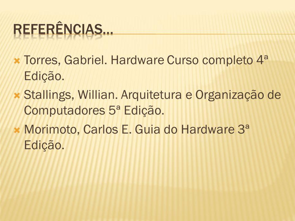 Torres, Gabriel. Hardware Curso completo 4ª Edição. Stallings, Willian. Arquitetura e Organização de Computadores 5ª Edição. Morimoto, Carlos E. Guia