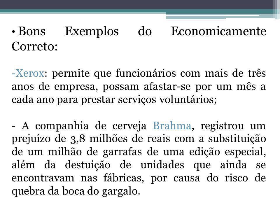 Bons Exemplos do Economicamente Correto: -Xerox: permite que funcionários com mais de três anos de empresa, possam afastar-se por um mês a cada ano pa