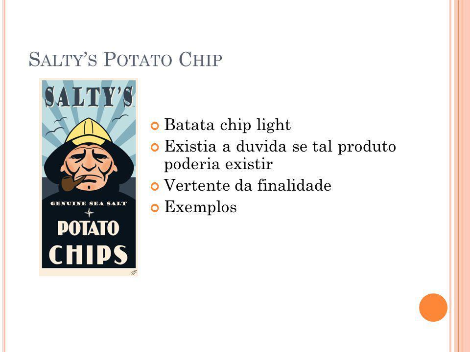 S ALTY S P OTATO C HIP Batata chip light Existia a duvida se tal produto poderia existir Vertente da finalidade Exemplos